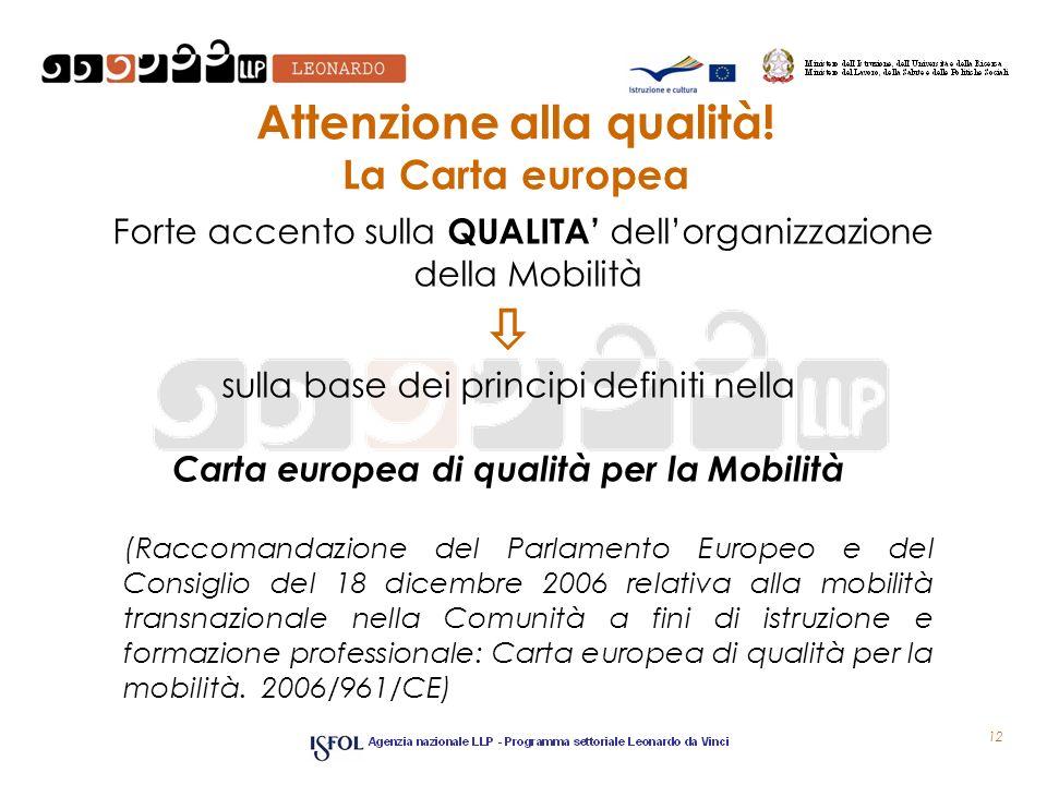 12 Attenzione alla qualità! La Carta europea Forte accento sulla QUALITA dellorganizzazione della Mobilità sulla base dei principi definiti nella Cart