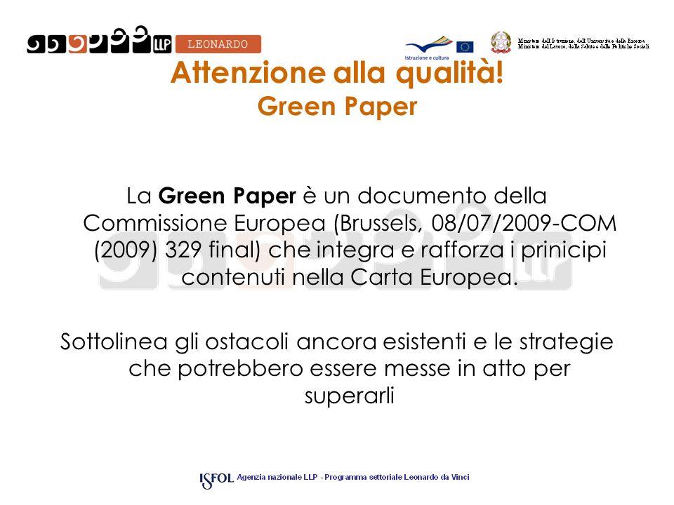 Attenzione alla qualità! Green Paper La Green Paper è un documento della Commissione Europea (Brussels, 08/07/2009-COM (2009) 329 final) che integra e