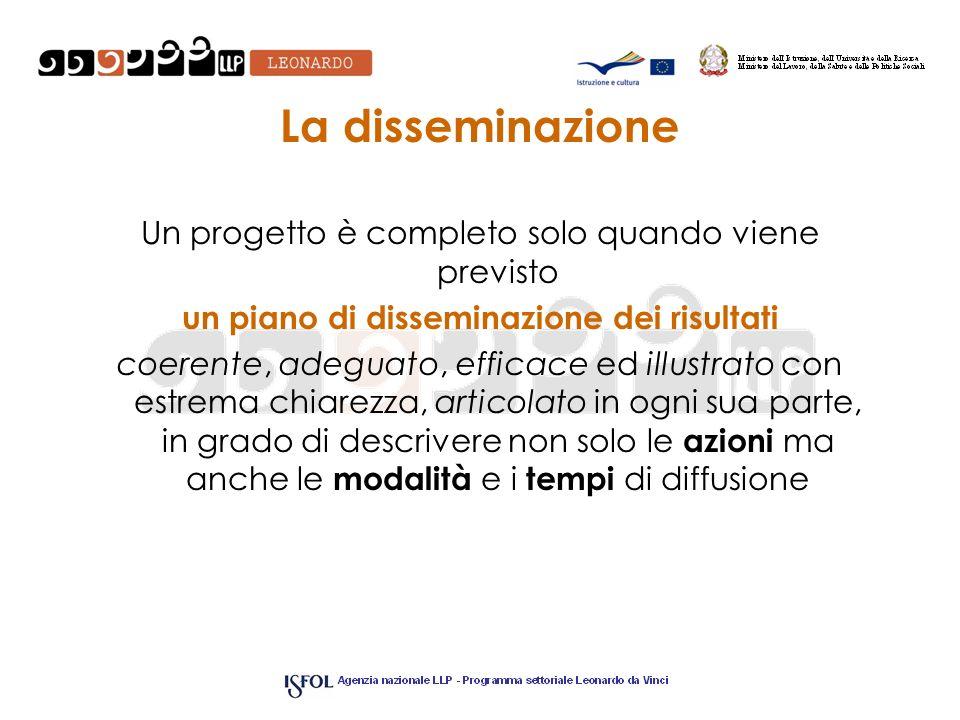 La disseminazione Un progetto è completo solo quando viene previsto un piano di disseminazione dei risultati coerente, adeguato, efficace ed illustrat