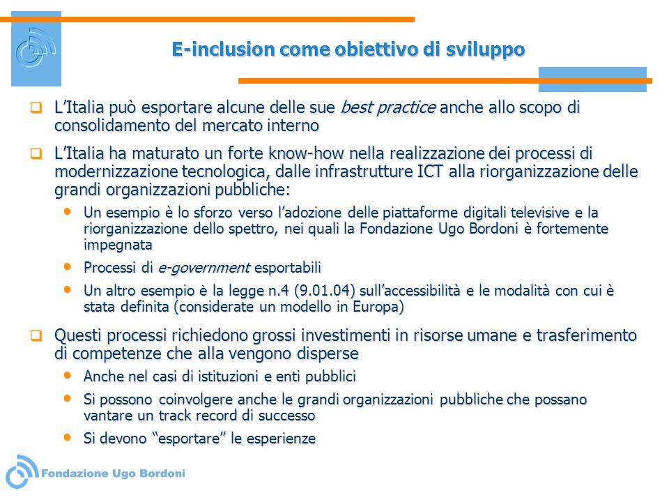 E-inclusion come obiettivo di sviluppo LItalia può esportare alcune delle sue best practice anche allo scopo di consolidamento del mercato interno LIt