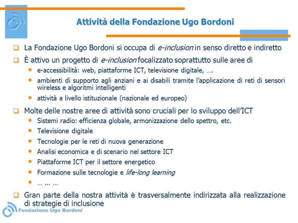 Attività della Fondazione Ugo Bordoni La Fondazione Ugo Bordoni si occupa di e-inclusion in senso diretto e indiretto La Fondazione Ugo Bordoni si occ