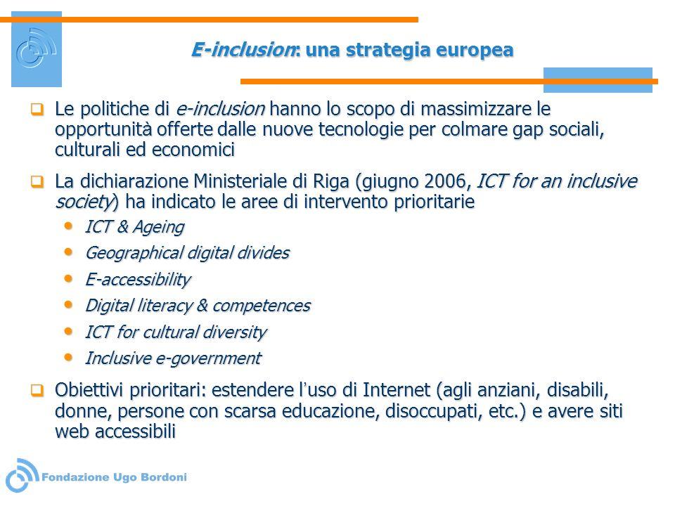 E-inclusion: una strategia europea Le politiche di e-inclusion hanno lo scopo di massimizzare le opportunit à offerte dalle nuove tecnologie per colma