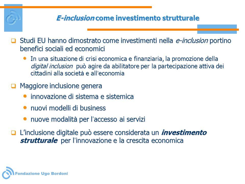 E-inclusion come investimento strutturale Studi EU hanno dimostrato come investimenti nella e-inclusion portino benefici sociali ed economici Studi EU