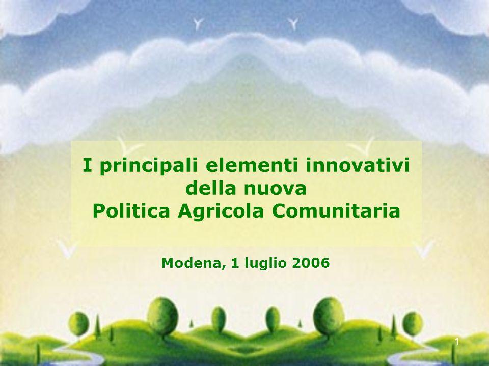 1 I principali elementi innovativi della nuova Politica Agricola Comunitaria Modena, 1 luglio 2006