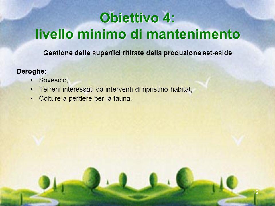 12 Obiettivo 4: livello minimo di mantenimento Gestione delle superfici ritirate dalla produzione set-aside Deroghe: Sovescio; Terreni interessati da
