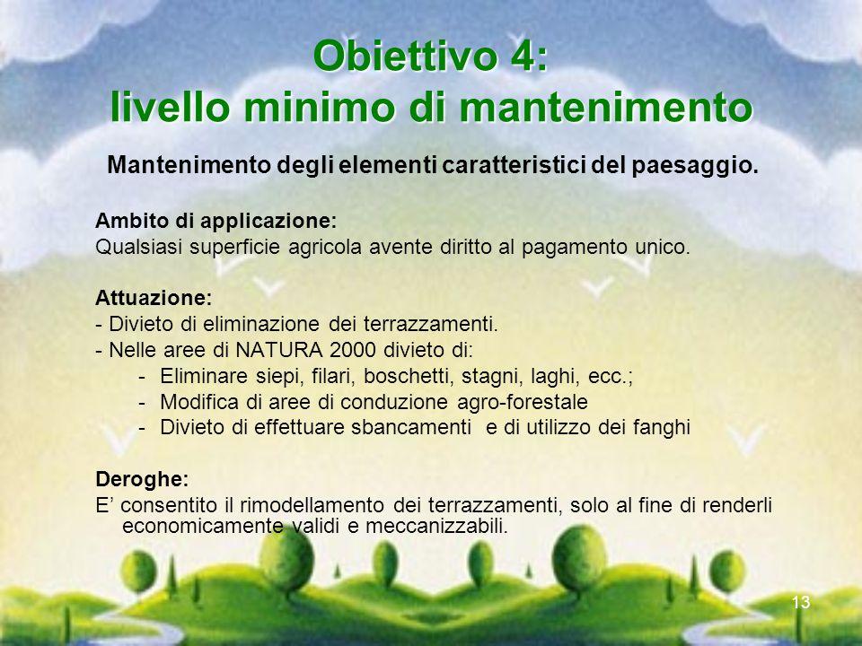 13 Obiettivo 4: livello minimo di mantenimento Mantenimento degli elementi caratteristici del paesaggio. Ambito di applicazione: Qualsiasi superficie