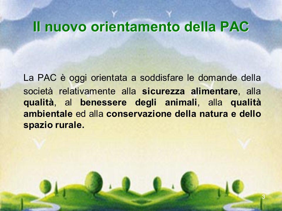 3 Il nuovo orientamento della PAC La PAC è oggi orientata a soddisfare le domande della società relativamente alla sicurezza alimentare, alla qualità,