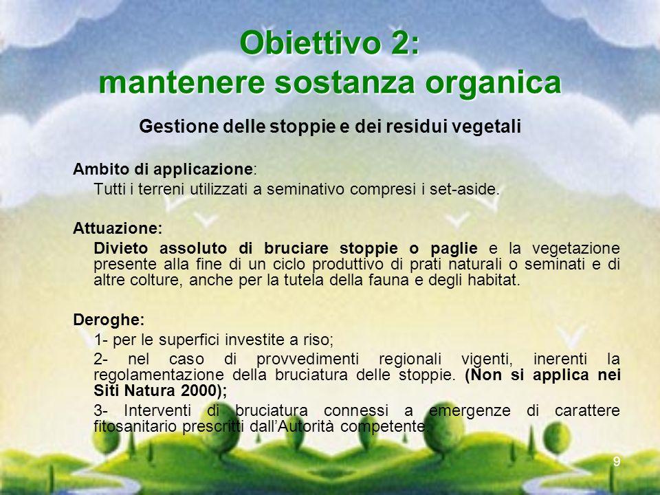9 Obiettivo 2: mantenere sostanza organica Gestione delle stoppie e dei residui vegetali Ambito di applicazione: Tutti i terreni utilizzati a seminati