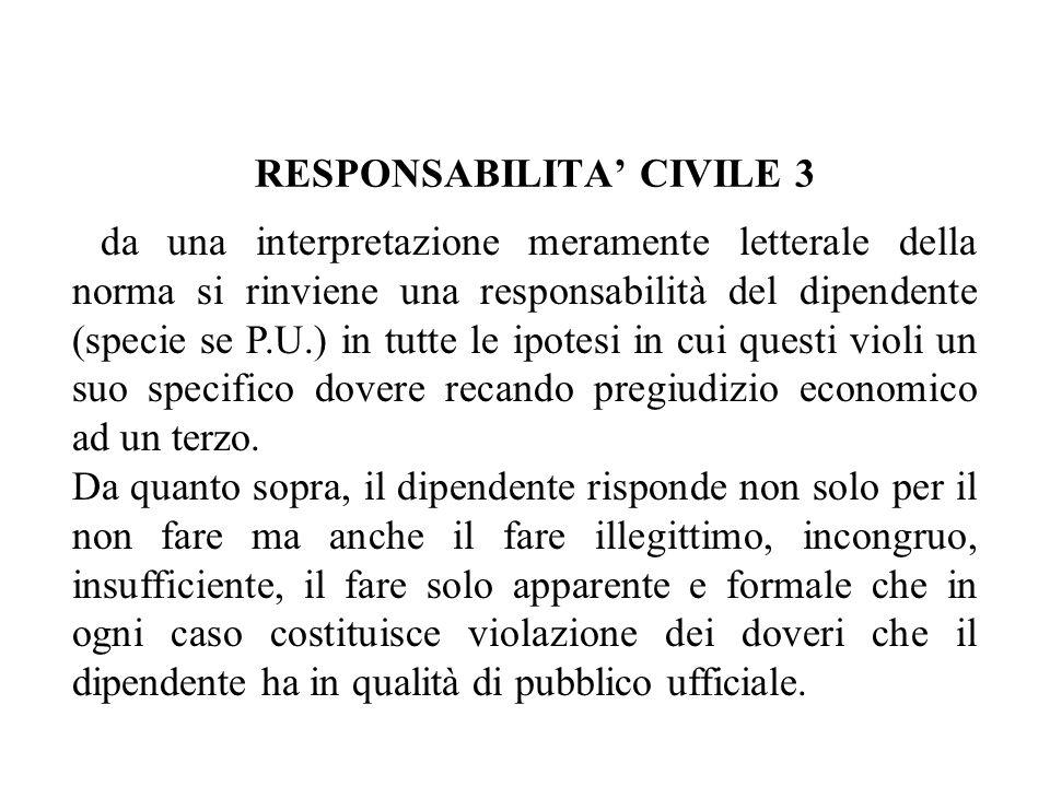 RESPONSABILITA CIVILE 3 da una interpretazione meramente letterale della norma si rinviene una responsabilità del dipendente (specie se P.U.) in tutte