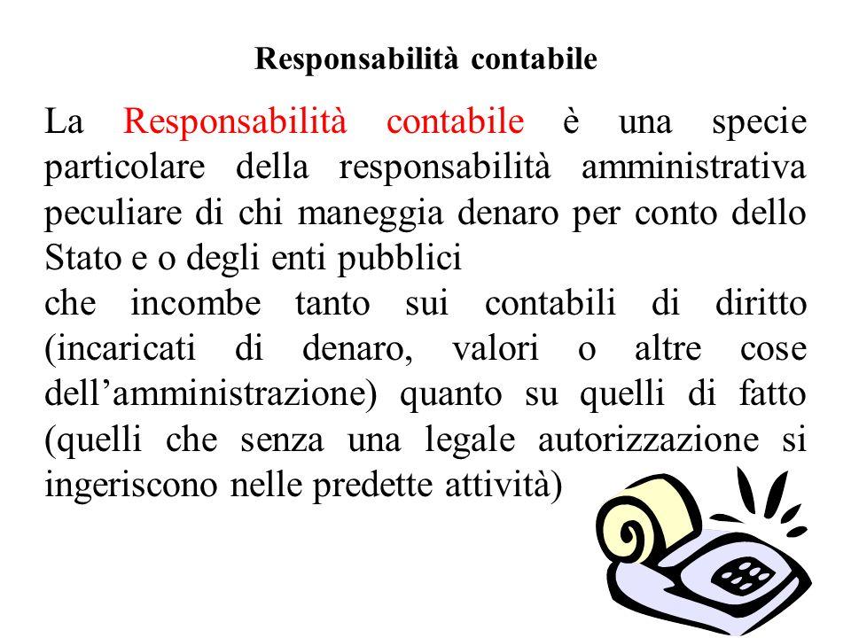 Responsabilità contabile La Responsabilità contabile è una specie particolare della responsabilità amministrativa peculiare di chi maneggia denaro per