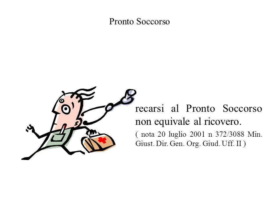 Pronto Soccorso recarsi al Pronto Soccorso non equivale al ricovero. ( nota 20 luglio 2001 n 372/3088 Min. Giust. Dir. Gen. Org. Giud. Uff. II )