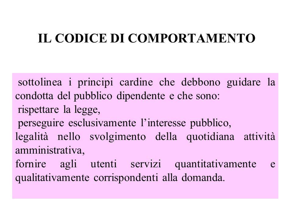 IL CODICE DI COMPORTAMENTO sottolinea i principi cardine che debbono guidare la condotta del pubblico dipendente e che sono: rispettare la legge, pers