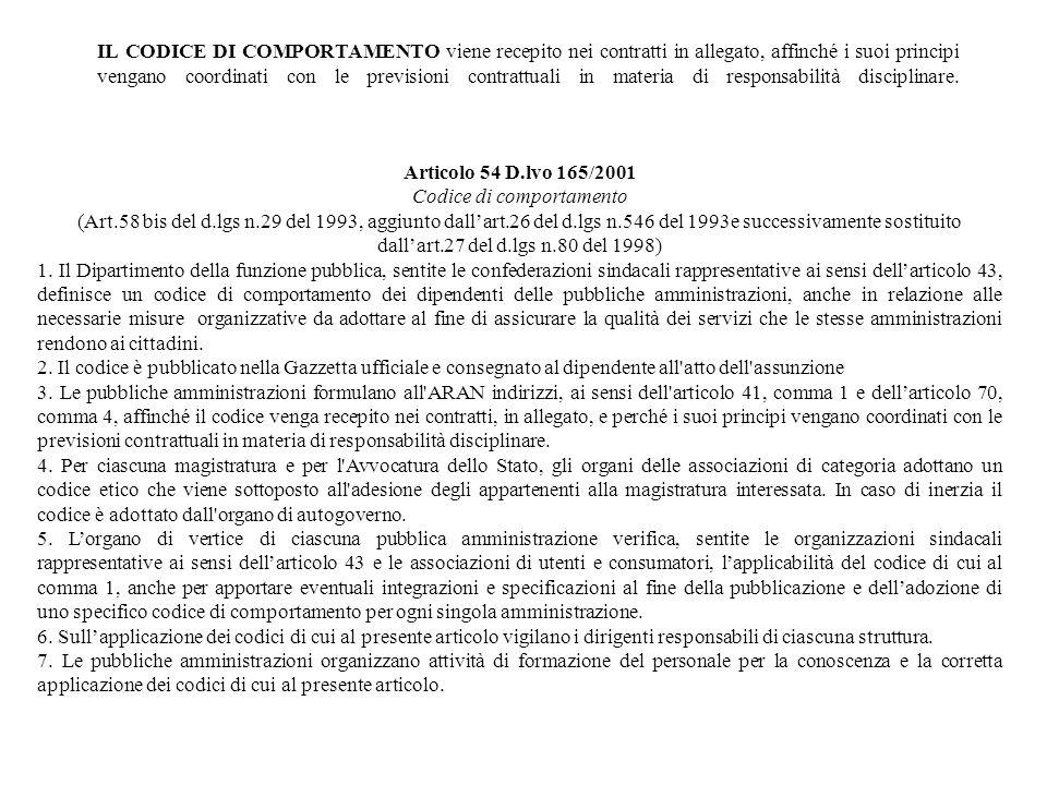 IL CODICE DI COMPORTAMENTO viene recepito nei contratti in allegato, affinché i suoi principi vengano coordinati con le previsioni contrattuali in mat