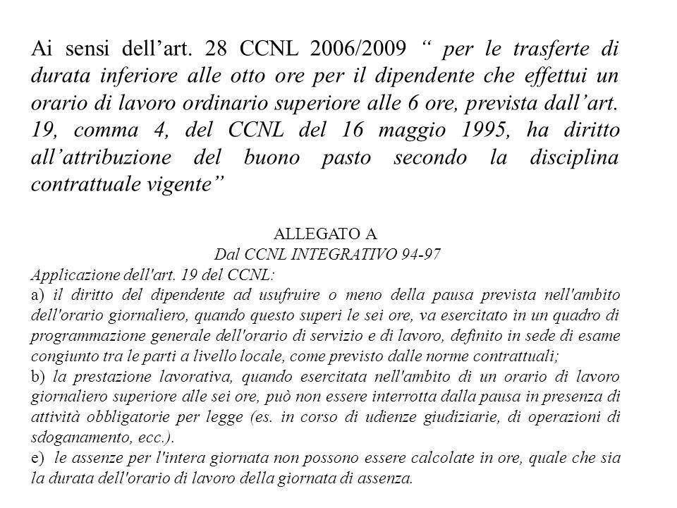 Ai sensi dellart. 28 CCNL 2006/2009 per le trasferte di durata inferiore alle otto ore per il dipendente che effettui un orario di lavoro ordinario su