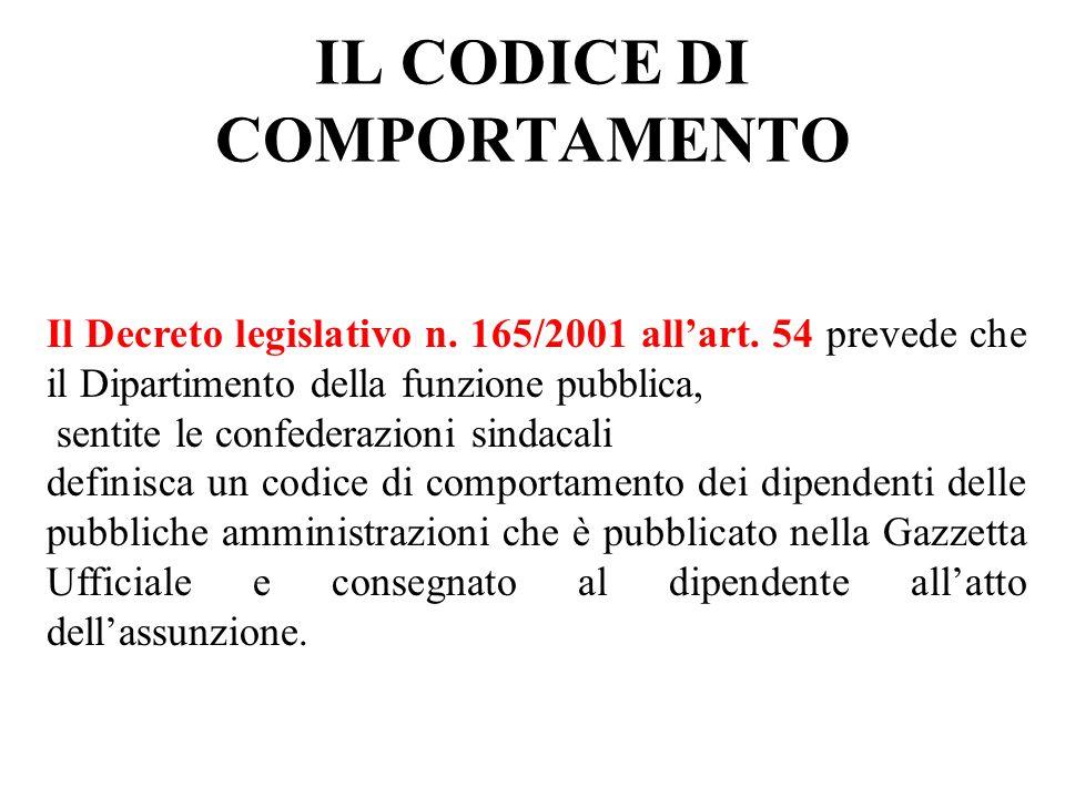 IL CODICE DI COMPORTAMENTO Il Decreto legislativo n. 165/2001 allart. 54 prevede che il Dipartimento della funzione pubblica, sentite le confederazion
