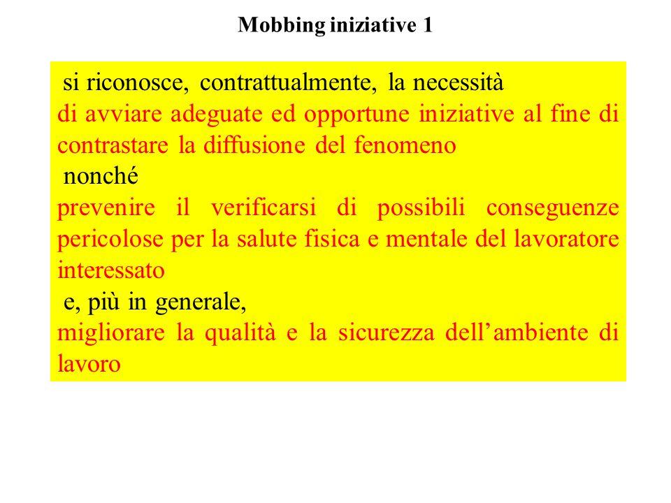 Mobbing iniziative 1 si riconosce, contrattualmente, la necessità di avviare adeguate ed opportune iniziative al fine di contrastare la diffusione del