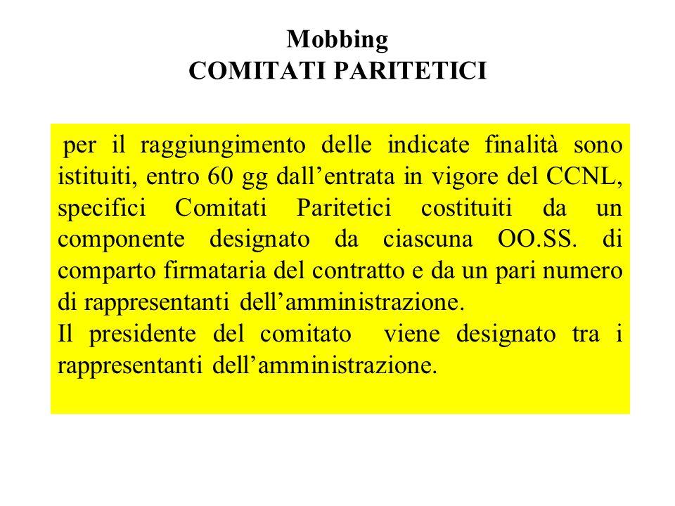 Mobbing COMITATI PARITETICI per il raggiungimento delle indicate finalità sono istituiti, entro 60 gg dallentrata in vigore del CCNL, specifici Comita