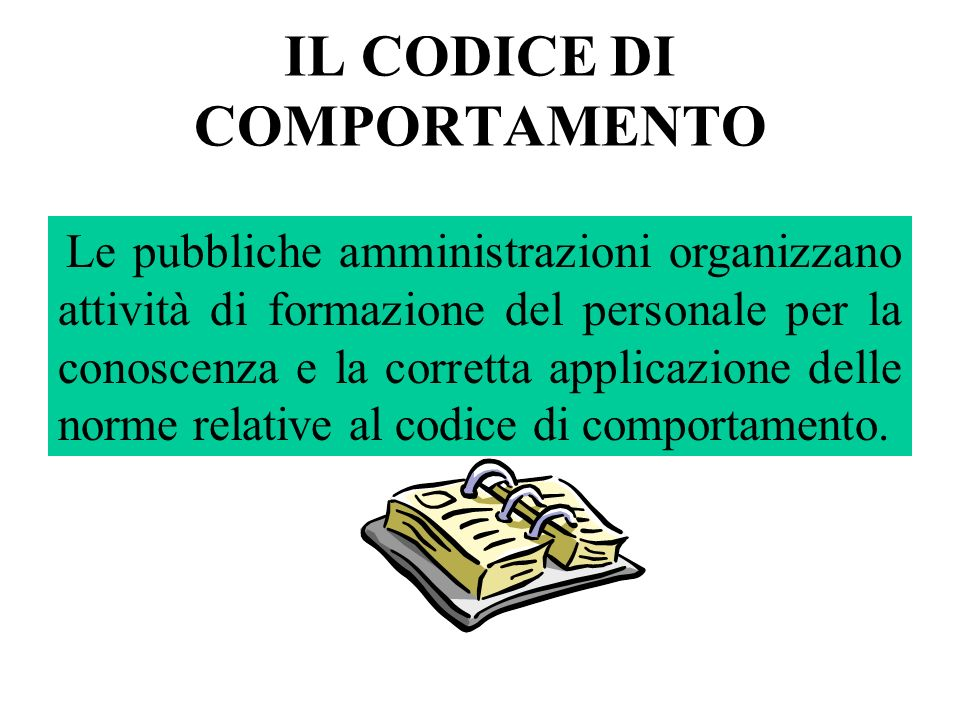 IL CODICE DI COMPORTAMENTO Le pubbliche amministrazioni organizzano attività di formazione del personale per la conoscenza e la corretta applicazione