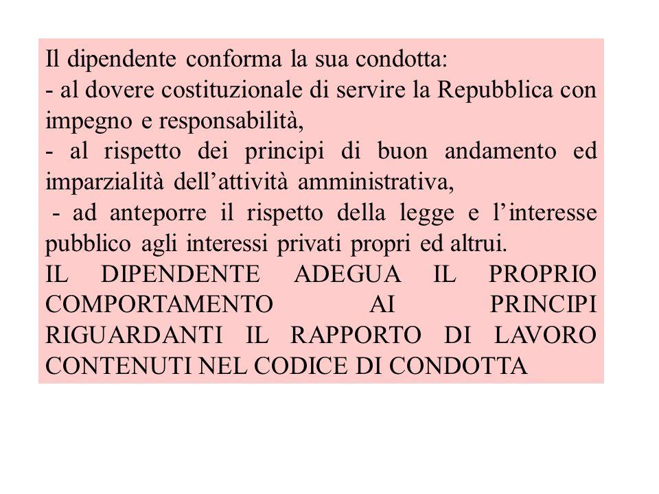 Il dipendente conforma la sua condotta: - al dovere costituzionale di servire la Repubblica con impegno e responsabilità, - al rispetto dei principi d