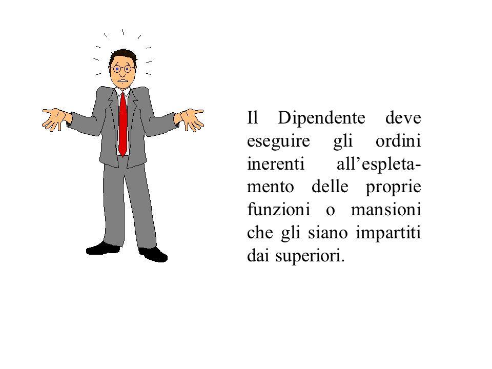 Il Dipendente deve eseguire gli ordini inerenti allespleta- mento delle proprie funzioni o mansioni che gli siano impartiti dai superiori.