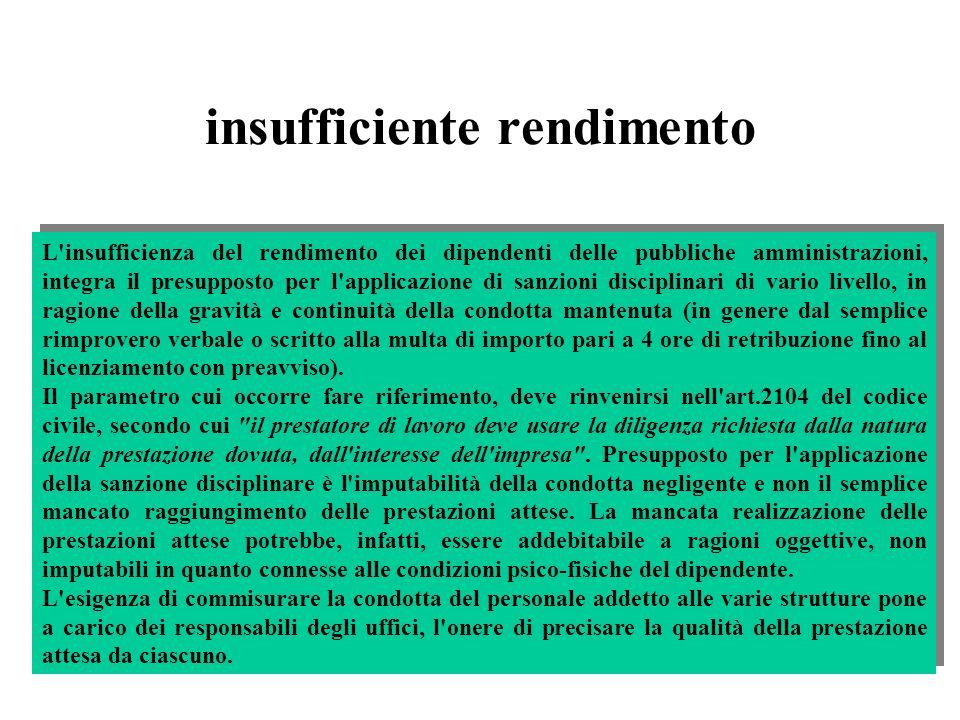 insufficiente rendimento L'insufficienza del rendimento dei dipendenti delle pubbliche amministrazioni, integra il presupposto per l'applicazione di s
