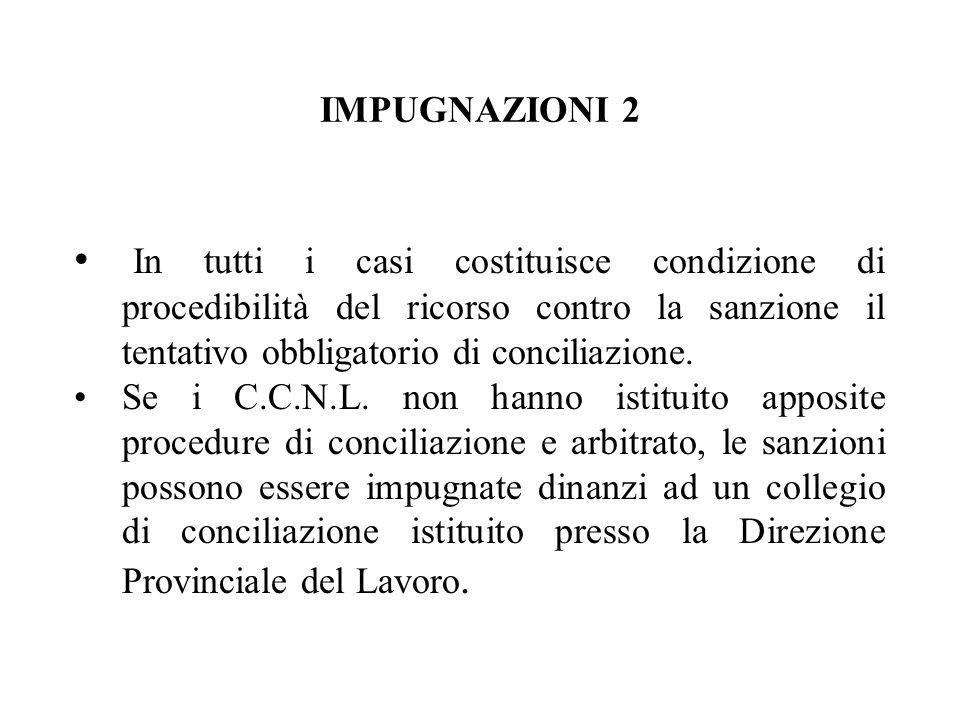 IMPUGNAZIONI 2 In tutti i casi costituisce condizione di procedibilità del ricorso contro la sanzione il tentativo obbligatorio di conciliazione. Se i