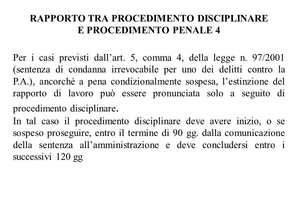 RAPPORTO TRA PROCEDIMENTO DISCIPLINARE E PROCEDIMENTO PENALE 4 Per i casi previsti dallart. 5, comma 4, della legge n. 97/2001 (sentenza di condanna i