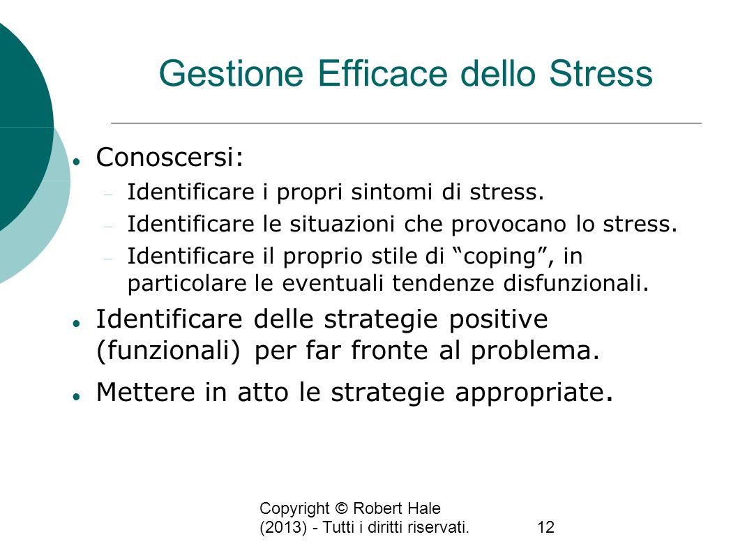 Copyright © Robert Hale (2013) - Tutti i diritti riservati.12 Gestione Efficace dello Stress Conoscersi: Identificare i propri sintomi di stress. Iden