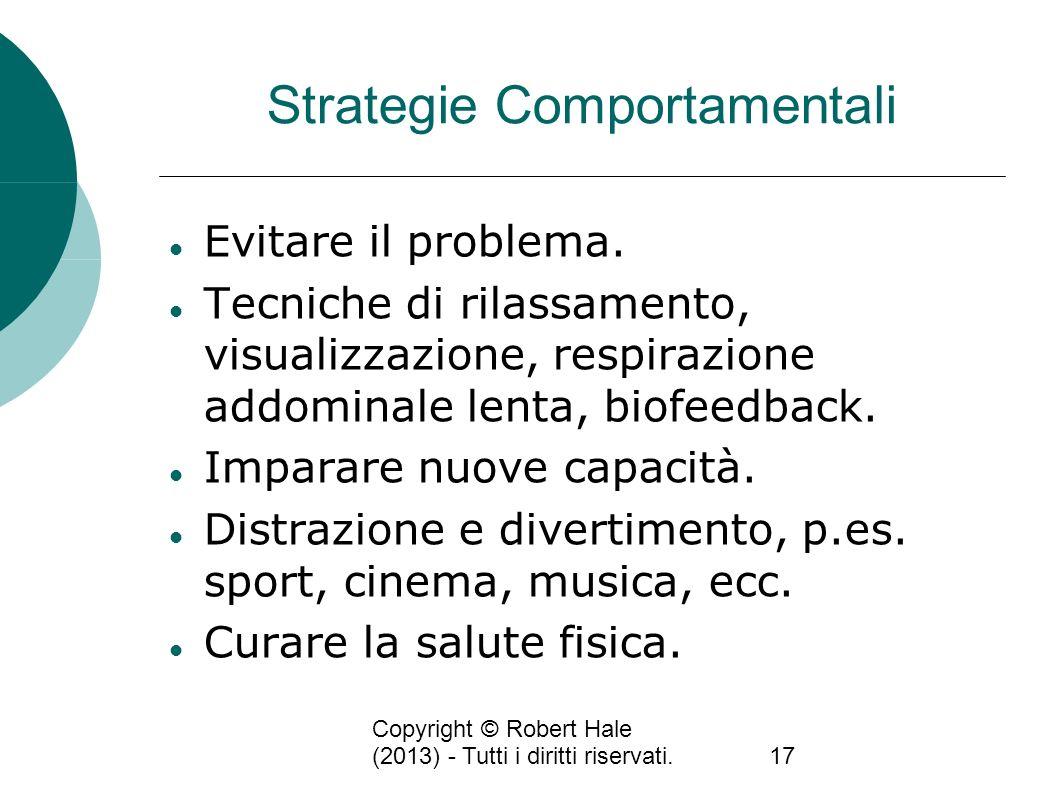 Copyright © Robert Hale (2013) - Tutti i diritti riservati.17 Strategie Comportamentali Evitare il problema. Tecniche di rilassamento, visualizzazione