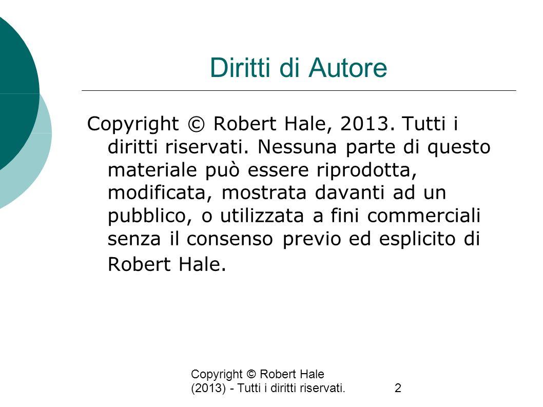 Copyright © Robert Hale (2013) - Tutti i diritti riservati.2 Diritti di Autore Copyright © Robert Hale, 2013. Tutti i diritti riservati. Nessuna parte