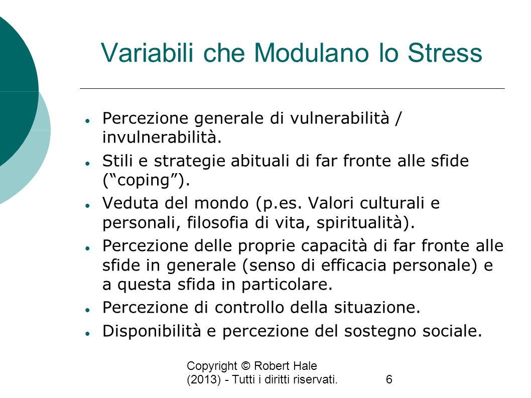 Copyright © Robert Hale (2013) - Tutti i diritti riservati.6 Variabili che Modulano lo Stress Percezione generale di vulnerabilità / invulnerabilità.