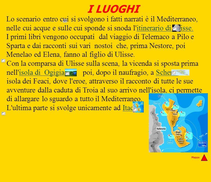 I LUOGHI Con la comparsa di Ulisse sulla scena, la vicenda si sposta prima nell'isola di Ogigia, poi, dopo il naufragio, a Scheria, isola dei Feaci, d