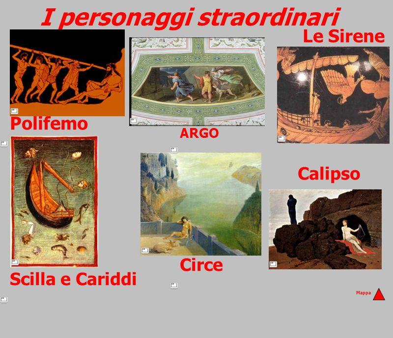 I personaggi straordinari Polifemo Le Sirene Circe Calipso Scilla e Cariddi ARGO Mappa