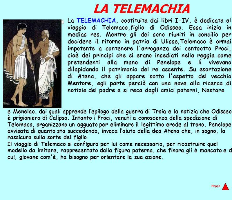 LA TELEMACHIA La TELEMACHIA, costituita dai libri I-IV, è dedicata al viaggio di Telemaco,figlio di Odisseo. Essa inizia in medias res. Mentre gli dei