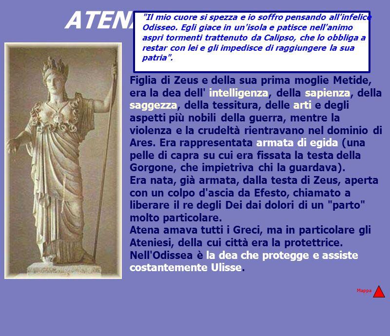 ATENA Figlia di Zeus e della sua prima moglie Metide, era la dea dell' intelligenza, della sapienza, della saggezza, della tessitura, delle arti e deg