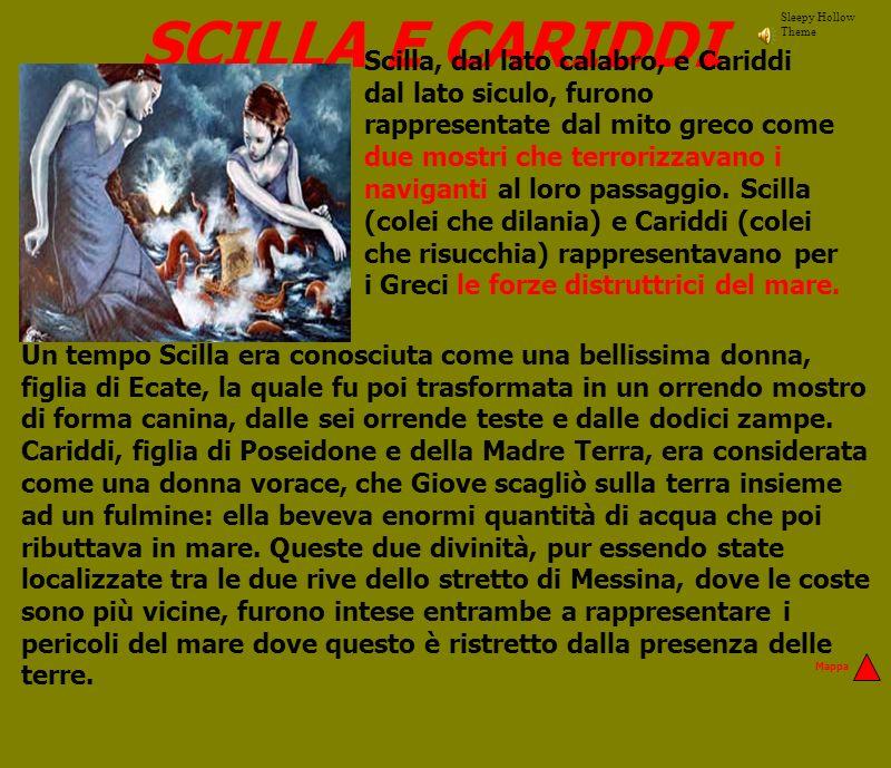 SCILLA E CARIDDI Un tempo Scilla era conosciuta come una bellissima donna, figlia di Ecate, la quale fu poi trasformata in un orrendo mostro di forma
