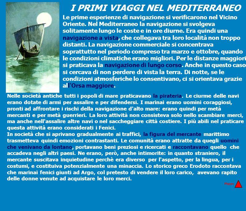 I PRIMI VIAGGI NEL MEDITERRANEO Le prime esperienze di navigazione si verificarono nel Vicino Oriente. Nel Mediterraneo la navigazione si svolgeva sol