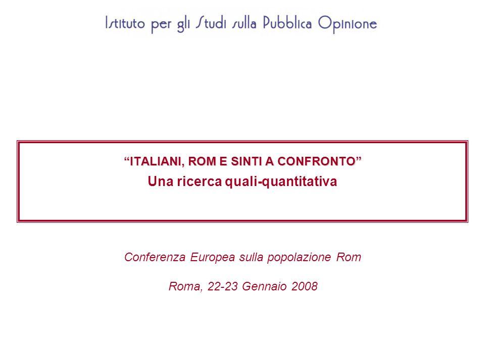 ITALIANI, ROM E SINTI A CONFRONTO ITALIANI, ROM E SINTI A CONFRONTO Una ricerca quali-quantitativa Conferenza Europea sulla popolazione Rom Roma, 22-2