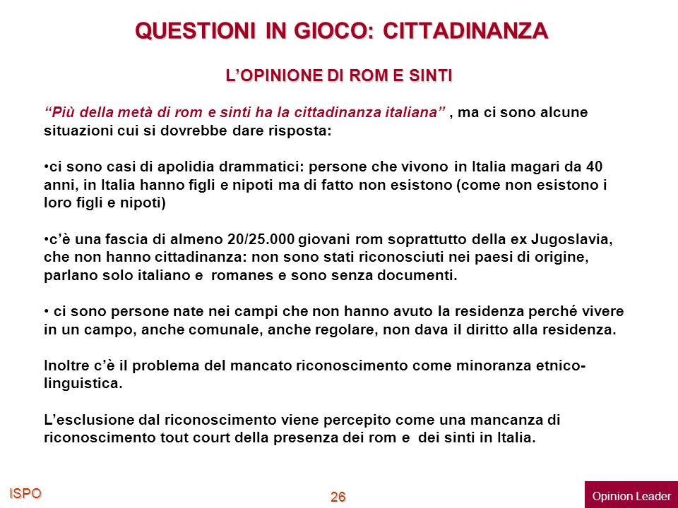 ISPO 26 QUESTIONI IN GIOCO: CITTADINANZA Più della metà di rom e sinti ha la cittadinanza italiana, ma ci sono alcune situazioni cui si dovrebbe dare
