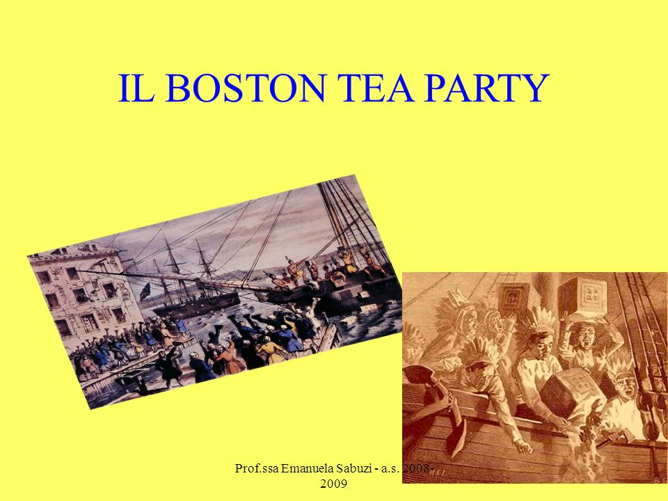 IL BOSTON TEA PARTY Prof.ssa Emanuela Sabuzi - a.s