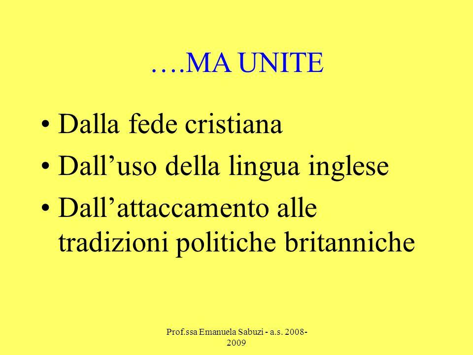 ….MA UNITE Dalla fede cristiana Dalluso della lingua inglese Dallattaccamento alle tradizioni politiche britanniche Prof.ssa Emanuela Sabuzi - a.s.