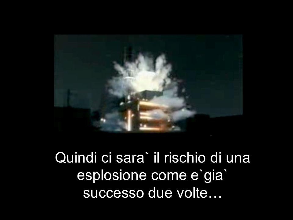 Quindi ci sara` il rischio di una esplosione come e`gia` successo due volte…