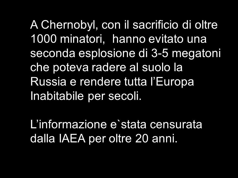 A Chernobyl, con il sacrificio di oltre 1000 minatori, hanno evitato una seconda esplosione di 3-5 megatoni che poteva radere al suolo la Russia e ren