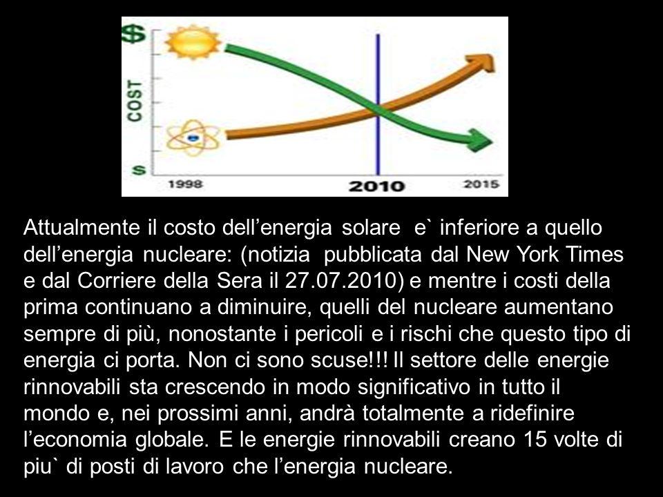 Attualmente il costo dellenergia solare e` inferiore a quello dellenergia nucleare: (notizia pubblicata dal New York Times e dal Corriere della Sera i