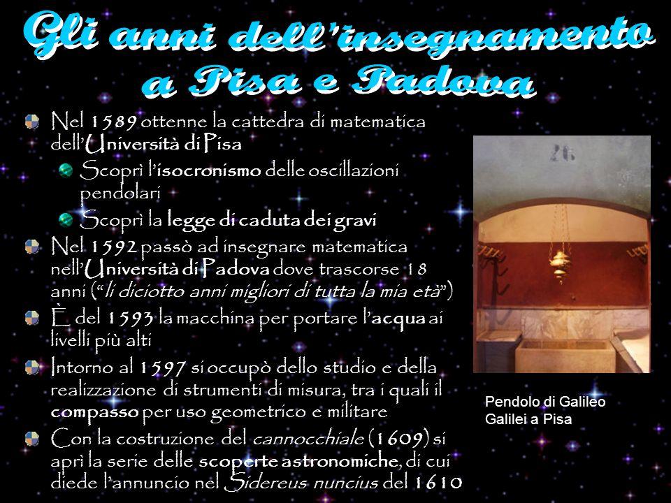Nel 1589 ottenne la cattedra di matematica dellUniversità di Pisa Scoprì lisocronismo delle oscillazioni pendolari Scoprì la legge di caduta dei gravi