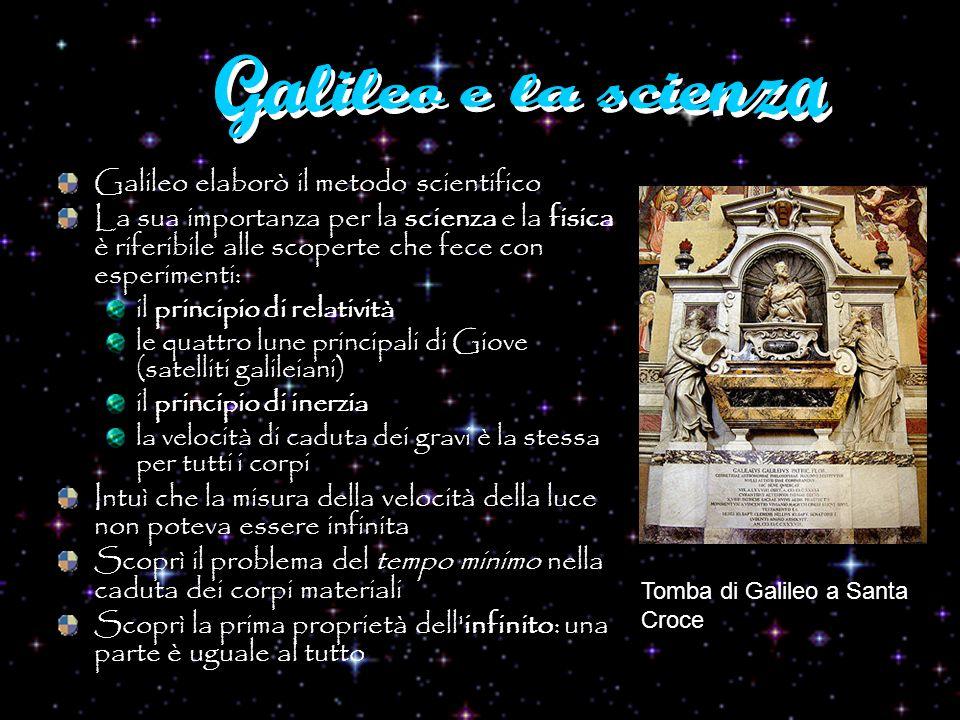 Galileo elaborò il metodo scientifico La sua importanza per la scienza e la fisica è riferibile alle scoperte che fece con esperimenti: il principio d
