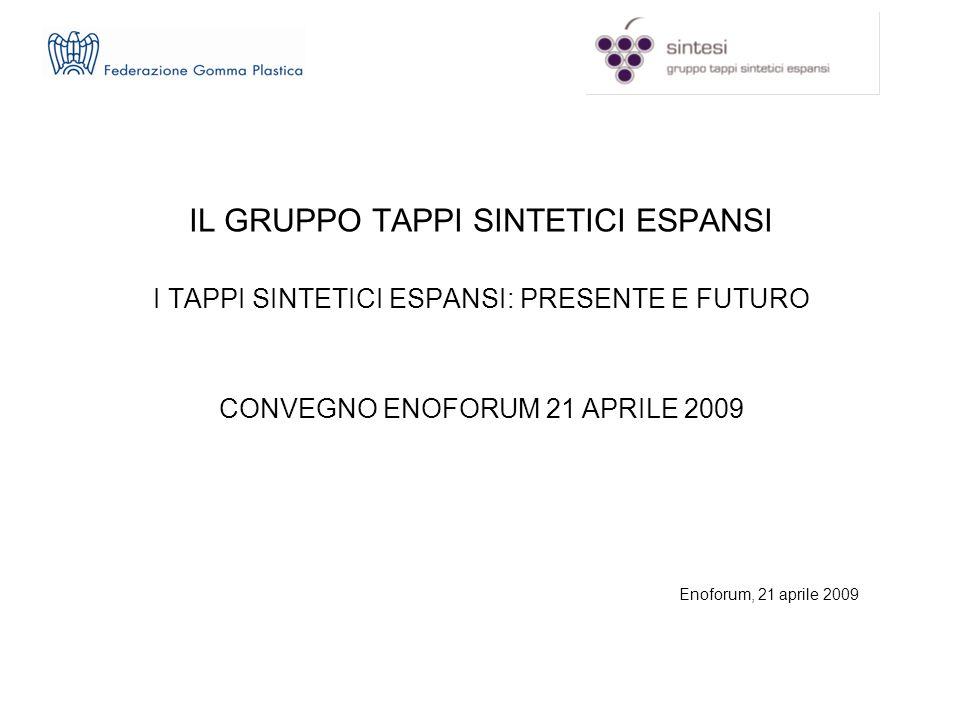 IL GRUPPO TAPPI SINTETICI ESPANSI I TAPPI SINTETICI ESPANSI: PRESENTE E FUTURO CONVEGNO ENOFORUM 21 APRILE 2009 Enoforum, 21 aprile 2009