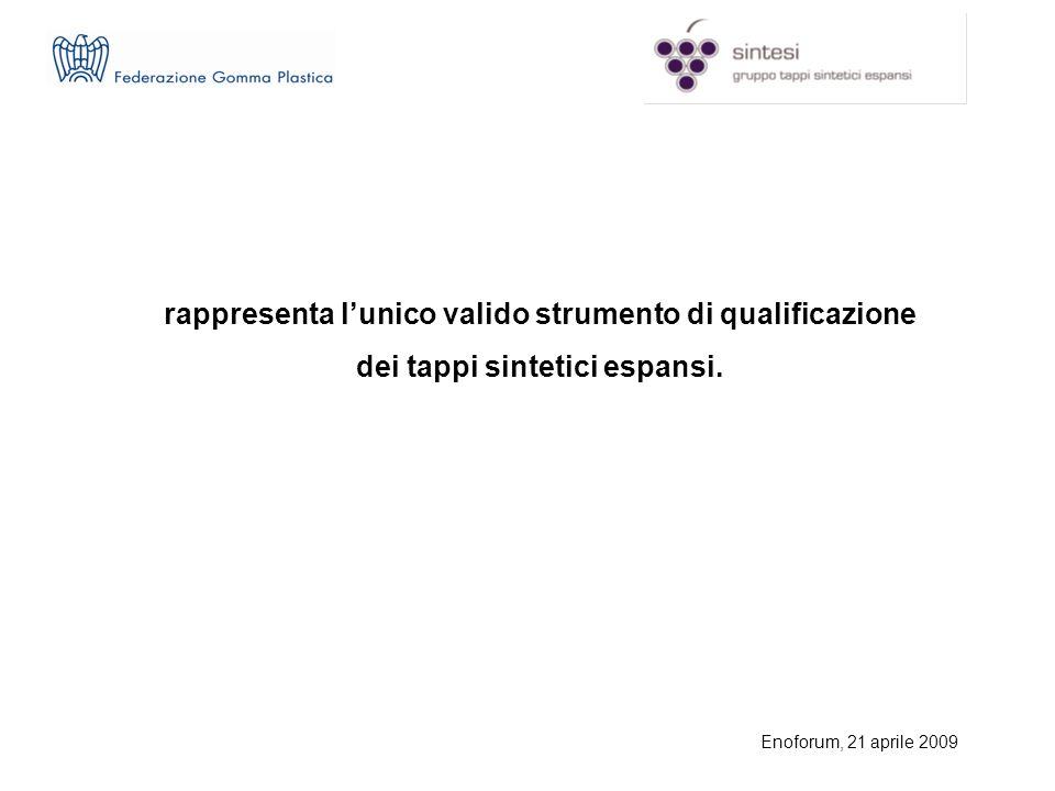 Enoforum, 21 aprile 2009 rappresenta lunico valido strumento di qualificazione dei tappi sintetici espansi.