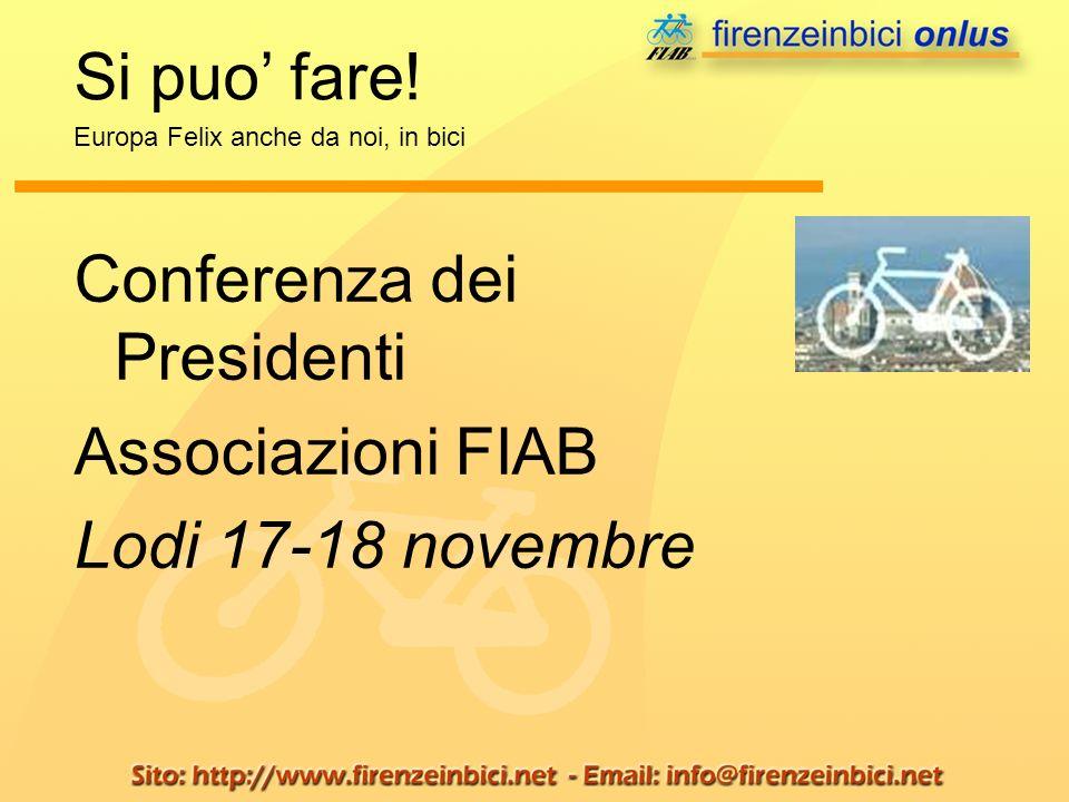 Si puo fare! Europa Felix anche da noi, in bici Conferenza dei Presidenti Associazioni FIAB Lodi 17-18 novembre