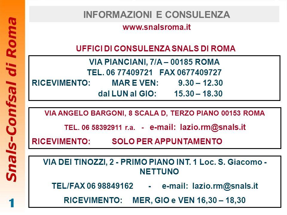 1 UFFICI DI CONSULENZA SNALS DI ROMA VIA PIANCIANI, 7/A – 00185 ROMA TEL. 06 77409721 FAX 0677409727 RICEVIMENTO: MAR E VEN: 9.30 – 12.30 dal LUN al G